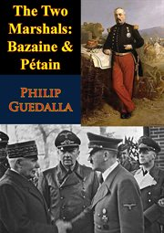 The two marshals: bazaine & petain cover image