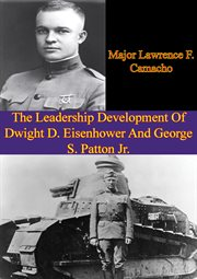 The Leadership Development of Dwight D. Eisenhower and George S. Patton Jr