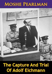 The capture and trial of Adolf Eichmann cover image