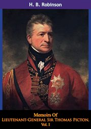 Vol. I Memoirs of Lieutenant-general Sir Thomas Picton