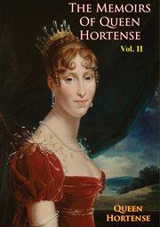 The Memoirs of Queen Hortense Vol. Ii