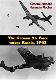 The German Air Force Versus Russia, 1943