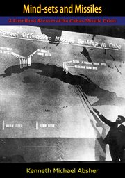 Mind-sets and missiles : a first hand account of the Cuban missile crisis cover image