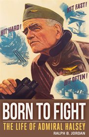 Born to fight. The Life of Admiral Halsey cover image