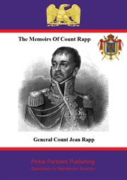 The Memoirs of General Count Rapp, First Aide-de-camp to Napoleon