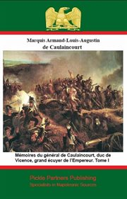 M̌moires du gňřal de caulaincourt, duc de vicence, tome i
