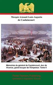 M̌moires du gňřal de caulaincourt, duc de vicence, tome ii