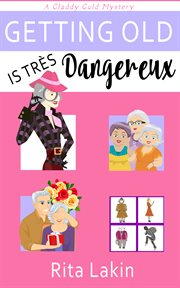 Getting old is tres dangereux cover image