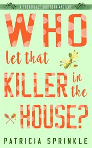 Who let that killer in the house?: a thoroughly southern mystery cover image