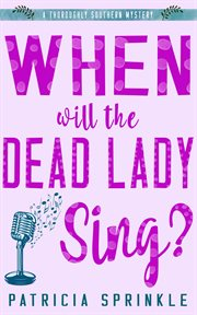 When will the dead lady sing?: a thoroughly Southern mystery cover image