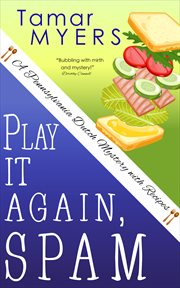 Play it again, Spam : a Pennsylvania Dutch mystery with recipes cover image