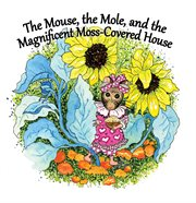 The Mole, the Mouse, and the Magnificient, Moss-covered House