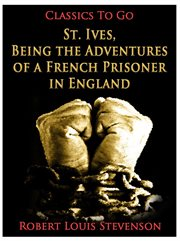 Being the Adventures of A French Prisoner in England St. Ives