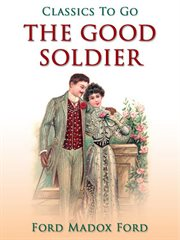 The good soldier: authoritative text, textual appendices, contemporary reviews, literary impressionism, biographical and critical commentary cover image