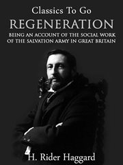 Regeneration: being an account of the social work of the Salvation Army in Great Britain cover image