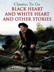 Elissa: the doom of Zimbabwe ; Black heart and white heart : a Zulu idyll cover image