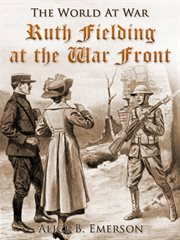Ruth Fielding at the war front: or, The hunt for the lost soldier cover image