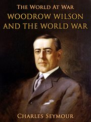 Woodrow Wilson and the World War: a chronicle of our own times cover image