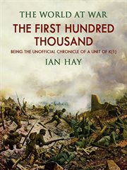 "The first hundred thousand : being the unofficial chronicle of a Unit of ""K(1)"" cover image"