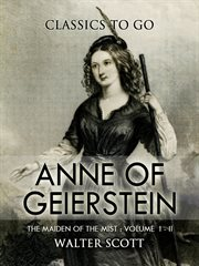 Anne Of Geierstein; Or, The Maiden Of The Mist. Volume 1 And 2