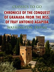 Chronicle of the conquest of Granada : from the mss. of Fray Antonio Agapida cover image