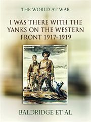 I was there with the yanks on the western front 1917-1919 cover image