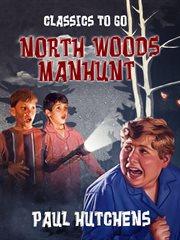 North Woods Manhunt : (a Sugar Creek gang story) cover image