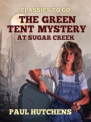 The green tent mystery at Sugar Creek cover image