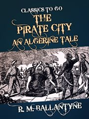 The pirate city : an Algerine tale cover image