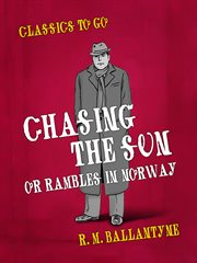 Chasing the sun : or, Rambles in Norway cover image