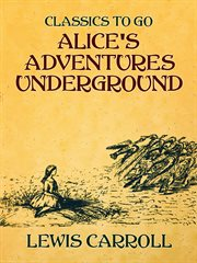 Alice's adventures underground : & Alice's adventures in Wonderland cover image