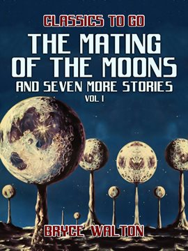 Cover image for The Mating of the Moons and seven more Stories Vol I
