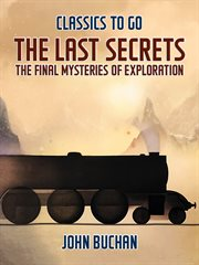 The last secrets; the final mysteries of exploration cover image