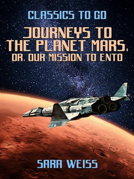 Cover image for Journeys to the Planet Mars, or, Our Mission to Ento