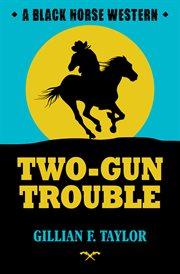 Two-Gun Trouble