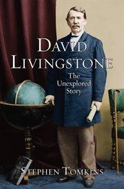 David Livingstone : the unexplored story cover image