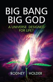 Big bang big God : a universe designed for life? cover image