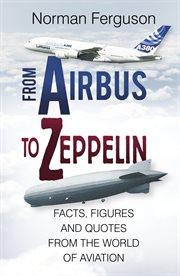 From Airbus to Zeppelin : Facts, Figures and Quotes from the World of Aviation cover image