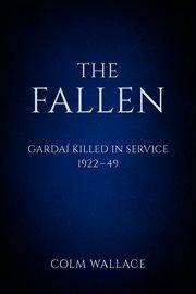 The Fallen : Gardai Killed in Service 1922-49 cover image
