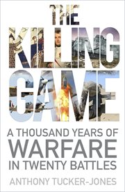 The killing game : a thousand years of warfare in twenty battles cover image