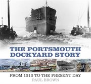 The Portsmouth Dockyard story : from 1212 to the present day cover image