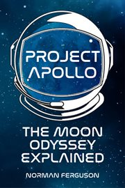 Project Apollo : the moon odyssey explained cover image