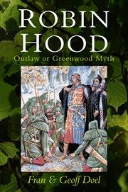 Robin Hood : outlaw or Greenwood myth cover image