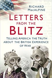 Letters from the Blitz : telling America the truth about the British experience of war cover image