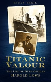 Titanic Valour : the Life of Fifth Officer Harold Lowe cover image
