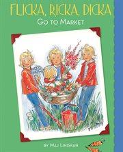 Flicka, Ricka, Dicka go to market cover image