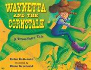 Waynetta and the cornstalk : a Texas fairy tale cover image