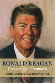 Ronald Reagan: decisions of greatness cover image