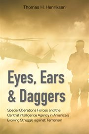 Eyes, ears, and daggers: special operations forces and the Central Intelligence Agency in America's evolving struggle against terrorism cover image