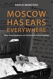 Moscow has ears everywhere : new investigations on Pasternak and Ivinskaya cover image